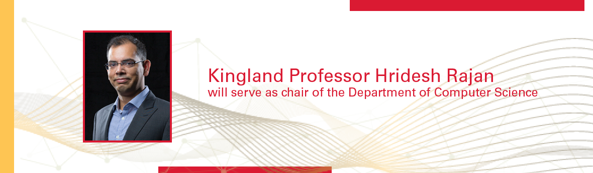 Kingland Professor Hridesh Rajan will serve as chair of the Department of Computer Science