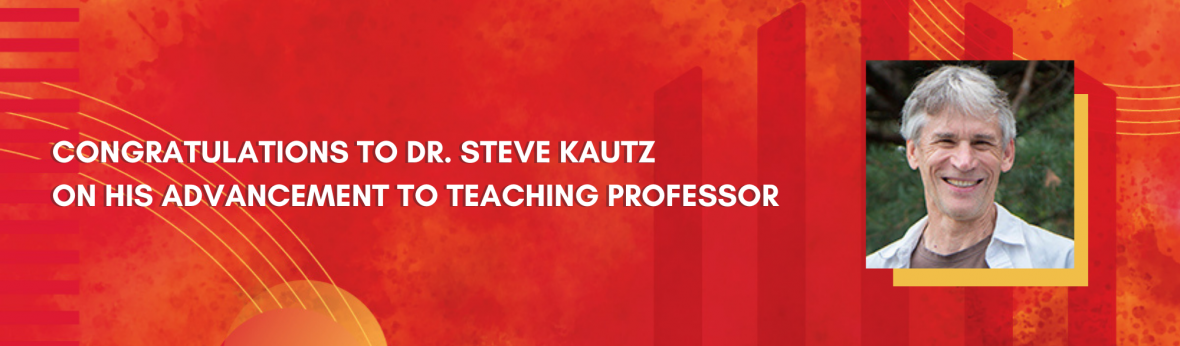Congratulations to Dr. Steve Kautz on his advancement to Teaching Professor